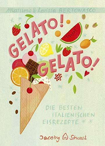 Gelato! Gelato!: Die besten italienischen Eisrezepte (Illustrierte Länderküchen: Bilder. Geschichten. Rezepte)