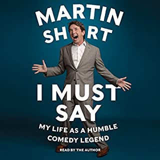 I Must Say     My Life as a Humble Comedy Legend              Written by:                                                                                                                                 Martin Short                               Narrated by:                                                                                                                                 Martin Short                      Length: 8 hrs and 40 mins     52 ratings     Overall 4.6