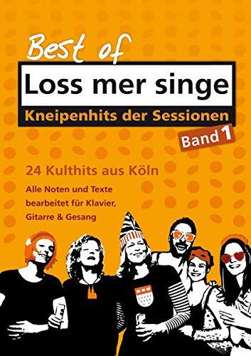 Best of - Loss mer singe, Band 1: Kneipenhits der Sessionen - 24 Kulthits aus Köln: 24 Kulthits aus Köln - Alle Noten und Texte bearbeitet für Klavier, Gitarre und Gesang