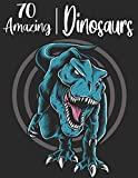 70 AMAZING DINOSAURS: An Adults Coloring Book With T-Rex, Triceratops, Stegosaurus, Spinosaurus, Allosaurus, Diplodocus, and much more
