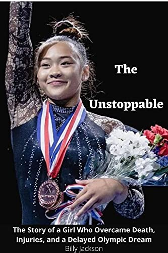 The Unstoppable: The Story of a Girl Who Overcame Death, Injuries, and a Delayed Olympic Dream (English Edition)