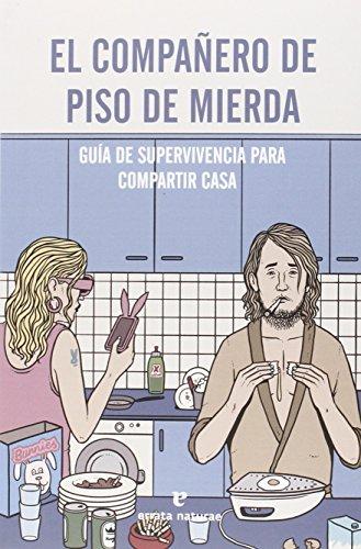 El Compañero De Piso De Mierda: Guía de supervivencia para compartir casa (Fuera de colección)