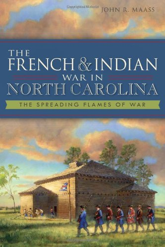 Compare Textbook Prices for The French & Indian War in North Carolina: The Spreading Flames of War Military 1st Edition Edition ISBN 9781609498870 by John R. Maass