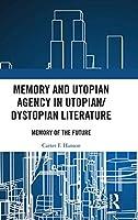 Memory and Utopian Agency in Utopian/Dystopian Literature: Memory of the Future