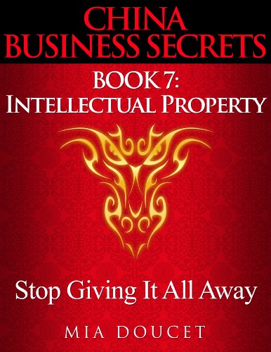 Stop Giving It All Away: Intellectual Property (China Business Secrets Book 7)
