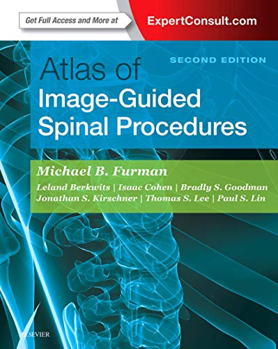 Compare Textbook Prices for Atlas of Image-Guided Spinal Procedures 2 Edition ISBN 9780323401531 by Furman MD, Michael Bruce,Berkwits, Leland,Cohen, Isaac,Goodman, Brad,Kirschner, Jonathan,Lee, Thomas S.,Lin, Paul Sean
