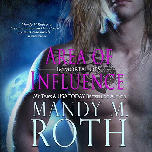 Area of Influence     Immortal Ops Series, Book 8              By:                                                                                                                                 Mandy M. Roth                               Narrated by:                                                                                                                                 D. C. Cole                      Length: 5 hrs and 54 mins     17 ratings     Overall 4.9