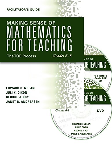 Making Sense of Mathematics for Teaching Grades 6-8: The TQE Process [DVD/Facilitator's Guide/Paperback] mathematics video workshop, with group discussion and activities for professional development