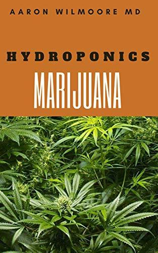 HYDROPONICS MARIJUANA: HOW TO GROW HYDROPONICS MARIJUANA Including the Simple Techniques to Grow Cannabis Hydroponically