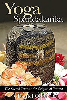 Yoga Spandakarika: The Sacred Texts at the Origins of Tantra by [Daniel Odier]