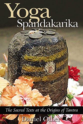 Yoga Spandakarika: The Sacred Texts at the Origins of Tantra (English Edition)