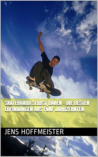 Skateboard selbst bauen - Die besten Erfindungen aus fünf Jahrzehnten
