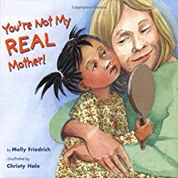 You're Not My Real Mother!: Molly Friedrich, Christy Hale