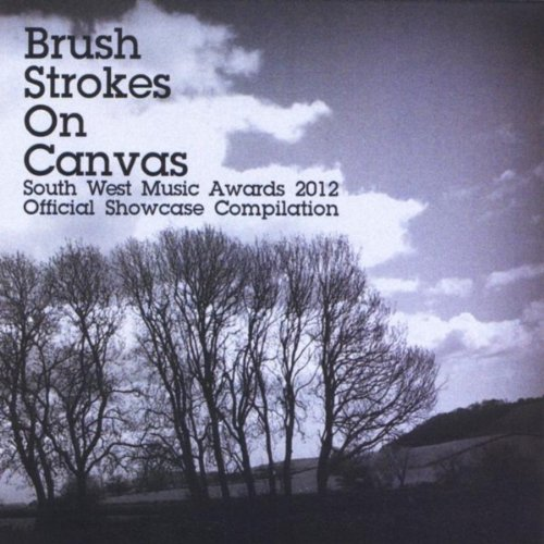 Brush Strokes On Canvas: South West Music Awards 2012 Official Showcase Compilation