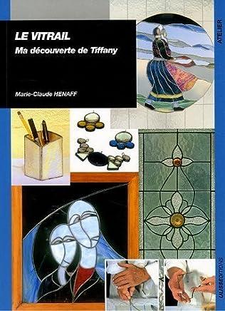 Le vitrail : Ma découverte de Tiffany de Henaff. Marie-Claude (2005) Broché