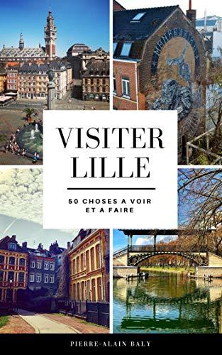 Visiter Lille : 50 Choses à Voir et à Faire (French Edition)