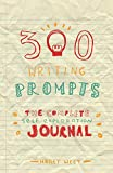 300 Writing Prompts: The Complete Self Exploration Journal