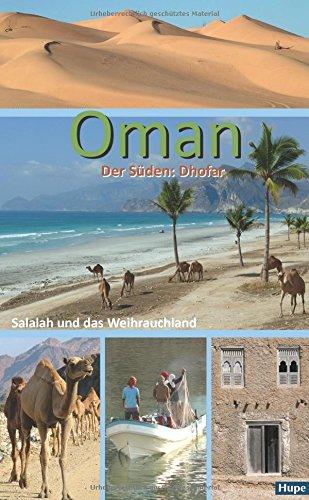 Oman - Der Süden: Salalah und das Weihrauchland: Palmenstrände, Wadis, Wüste: Ein Regionalführer für die Region...