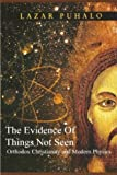 Evidence of Things Not Seen: Orthodoxy and Modern Physics