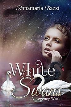 White Swans: A Regency World (Volume 1) by [Annamaria Bazzi]