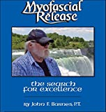 Myofascial Release: The Search for Excellence--A Comprehensive Evaluatory and Treatment Approach (A Comprehensive Evaluatory and Treatment Approach)