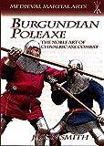 Burgundian Poleaxe: The Noble Art of Chivalric Axe Combat (Medieval Martial Arts)