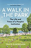 A Walk in the Park: The Life and Times of a People's Institution (English Edition)