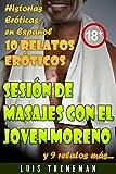 Sesión de masajes con el joven moreno: 10 relatos eróticos en español (Esposo Cornudo, Esposa caliente, Humillación, Fantasía erótica, Sexo Interracial, parejas liberales, Infidelidad Consentida)