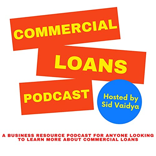 Commercial Loans Podcast Podcast By Sid Vaidya cover art