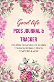 Good life PCOS Journal & Tracker: A Guided pre-made 90-days PCOS Bullet Journal/Logbook for food, workout, mood, symptoms & more