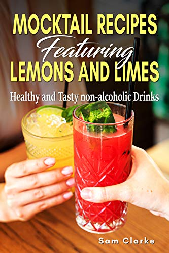 Mocktail Recipes Featuring Lemons and Limes: Healthy and Tasty non-alcoholic Drinks (English Edition)
