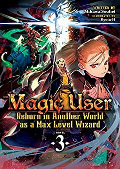 Magic User: Reborn in Another World as a Max Level Wizard (Light Novel) Vol. 3 by [Mikawa Souhei, Ryota-H]