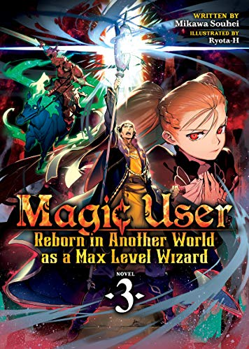 Magic User: Reborn in Another World as a Max Level Wizard (Light Novel