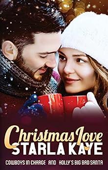 Christmas Love: Cowboys in Charge and Holly's Big Bad Santa by [Starla Kaye]