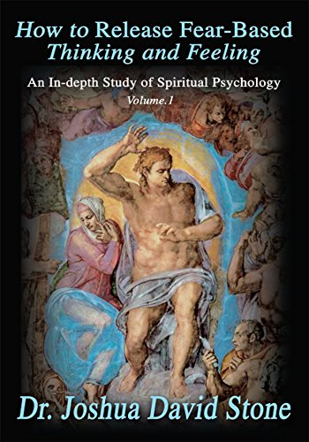 How to Release Fear-Based Thinking and Feeling: An In-Depth Study of Spiritual Psychology Vol.1 (Ascension Books) (English Edition)