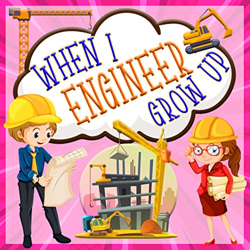 Engineer: When I Grow Up :  Learn interesting information about science jobs (Smart Kids Bright Future Book 4) (English Edition)