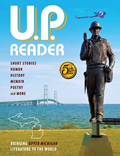 U.P. Reader -- Volume #5: Bringing Upper Michigan Literature to the World (English Edition)