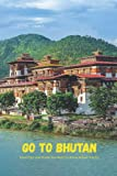 Go to Bhutan: Travel Tips and Guide You Need to Know Before You Go: Bhutan Travel Tips and Guide