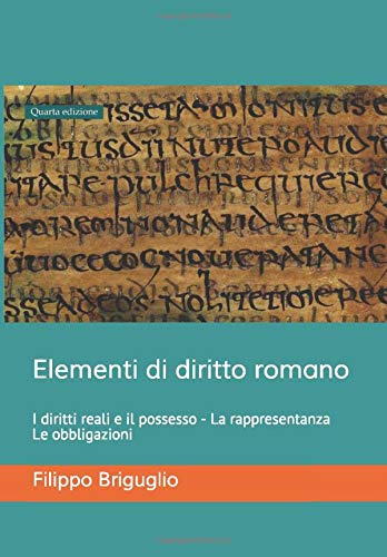 Elementi di diritto romano: I diritti reali e il possesso - La rappresentanza - Le obbligazioni