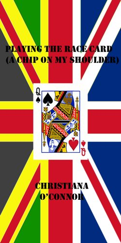 Playing the Race Card (A Chip on my Shoulder) (English Edition)
