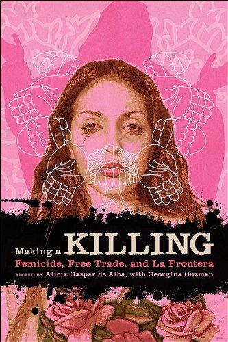 Making a Killing: Femicide, Free Trade, and La Frontera...