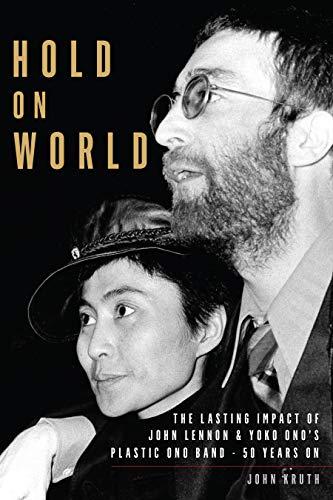 Hold On World: The Lasting Impact of John Lennon & Yoko Ono's Plastic Ono Band, 50 Years On