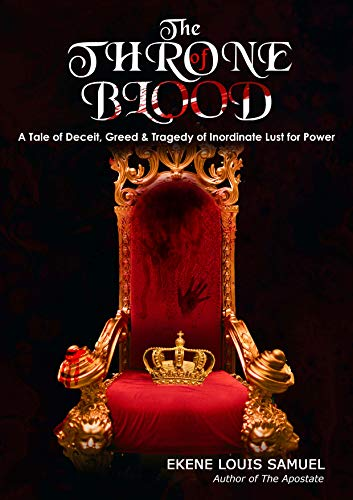 The Throne of Blood: A Tale of Deceit, Greed and Tragedy of Inordinate Lust for Power (English Edition)