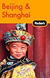 Fodor's Beijing and Shanghai, 1st Edition (Travel Guide)