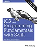 iOS 10 Programming Fundamentals with Swift: Swift, Xcode, and Cocoa Basics - Matt Neuberg