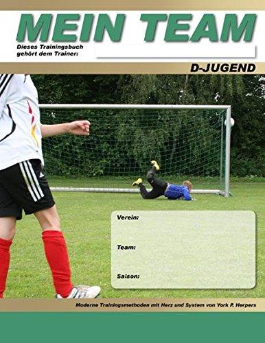 MEIN TEAM - D-Jugend - Moderne Trainingsmethoden mit Herz und System