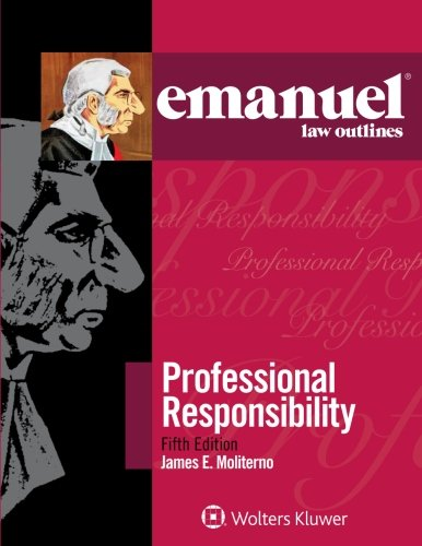 Professional Responsibility (Emanuel Law Outlines)