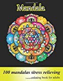 Coloring Book for Adults 100 Mandalas, Stress Relieving Mandala: Amazing Mandalas for Stress Relief and Relaxation, Designs for Adults Relaxation
