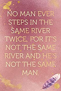 No man ever steps in the same river twice, for it's not the same river and he's not the same man.: Funny Office Humor Note...