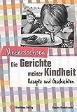 Niedersachsen - Die Gerichte meiner Kindheit: Rezepte und Geschichten (Gerichte unserer Kindheit)